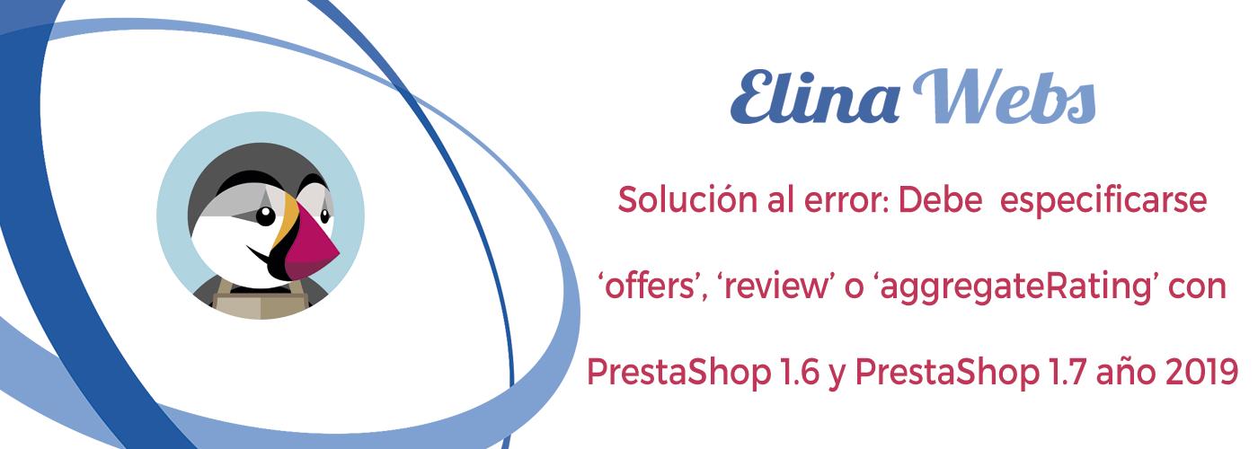 Solución al error: Debe especificarse offers, review o aggregateRating con PrestaShop 1.6 y PrestaShop 1.7 año 2019