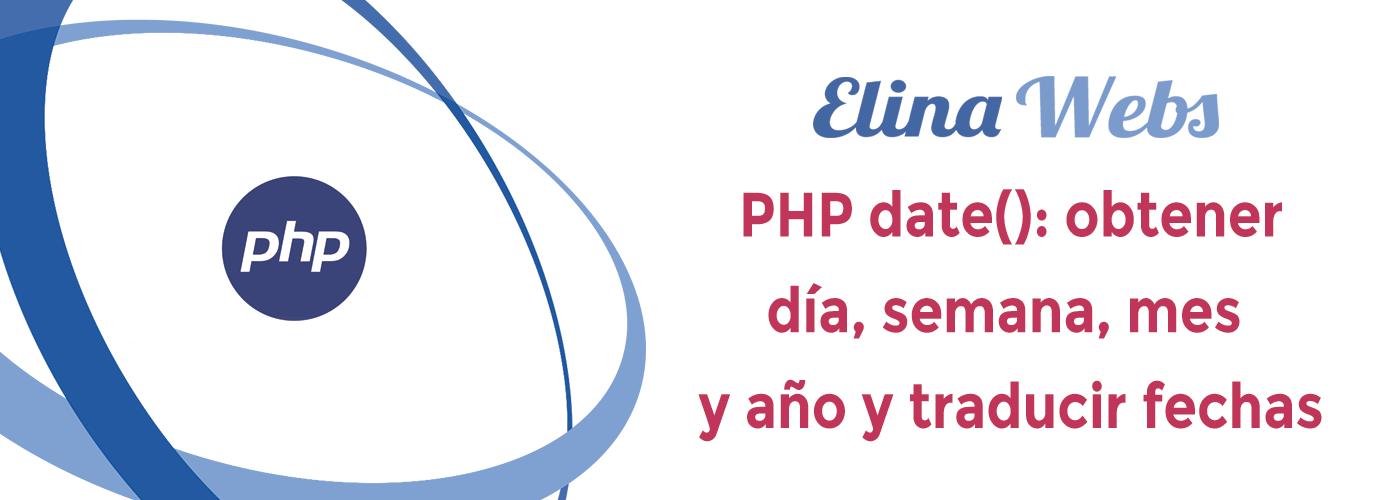 PHP date(): obtener día, semana, mes y año y traducir fechas